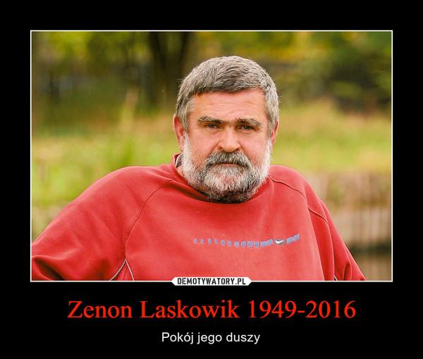 Zenon Laskowik 1949-2016 – Pokój jego duszy