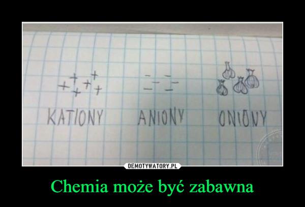 Chemia może być zabawna –