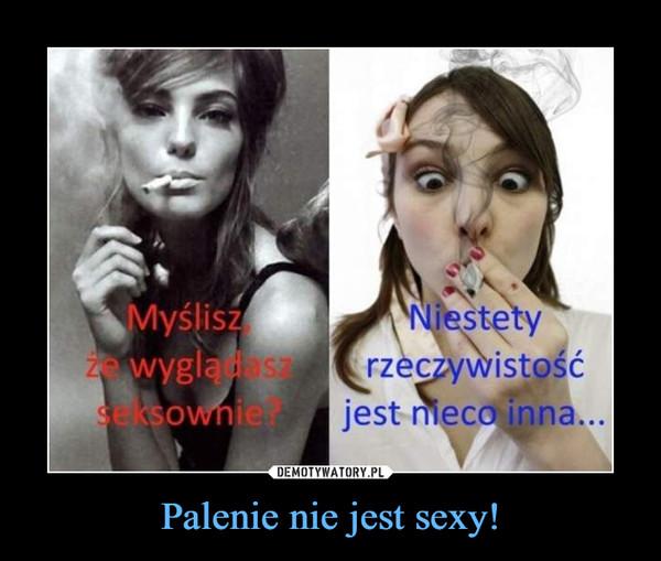 Palenie nie jest sexy! –
