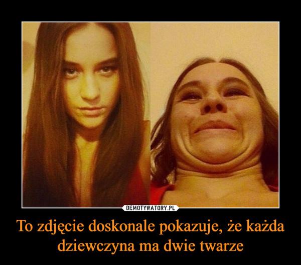 To zdjęcie doskonale pokazuje, że każda dziewczyna ma dwie twarze –