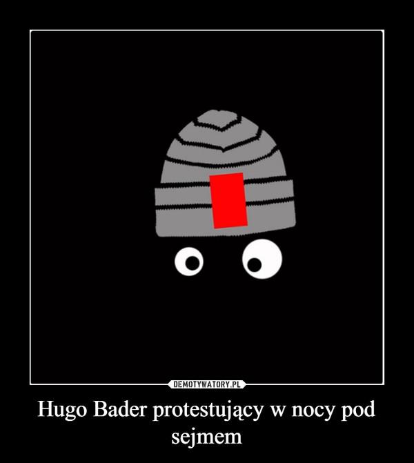 Hugo Bader protestujący w nocy pod sejmem –