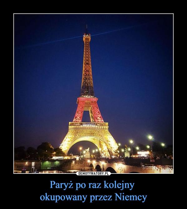 Paryż po raz kolejny okupowany przez Niemcy –