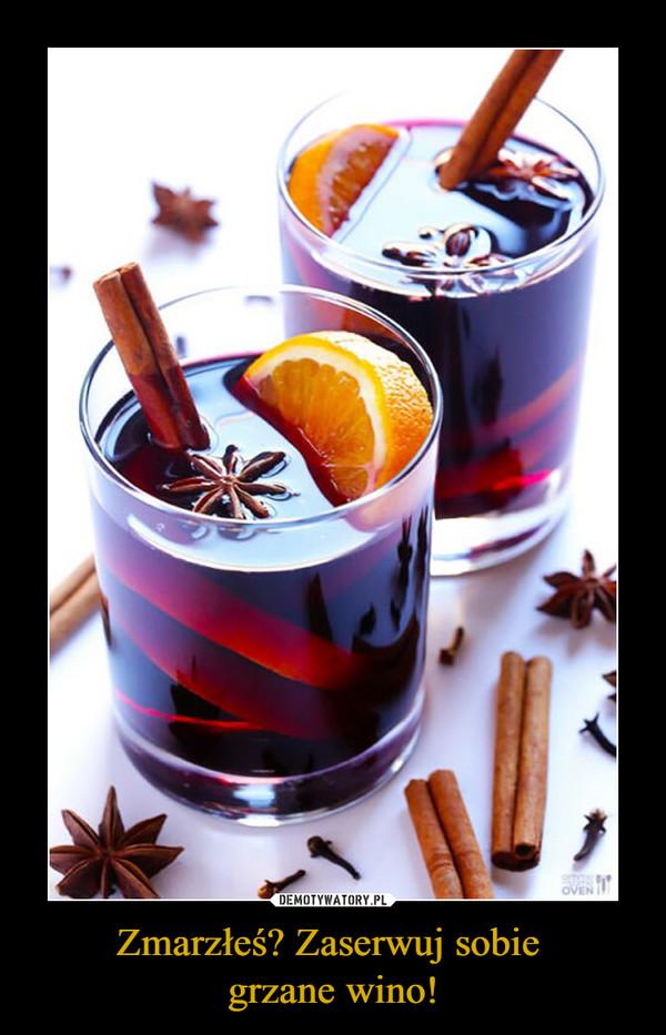 Zmarzłeś? Zaserwuj sobie grzane wino! –