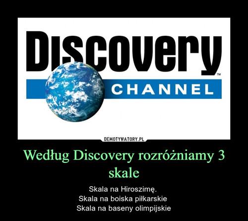 Według Discovery rozróżniamy 3 skale