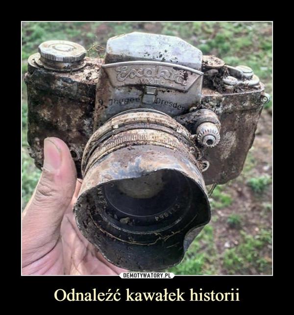 Odnaleźć kawałek historii –