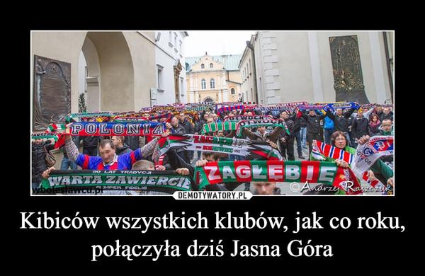 Kibiców wszystkich klubów, jak co roku, połączyła dziś Jasna Góra –