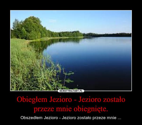 Obiegłem Jezioro - Jezioro zostało przeze mnie obiegnięte. – Obszedłem Jezioro - Jezioro zostało przeze mnie ...