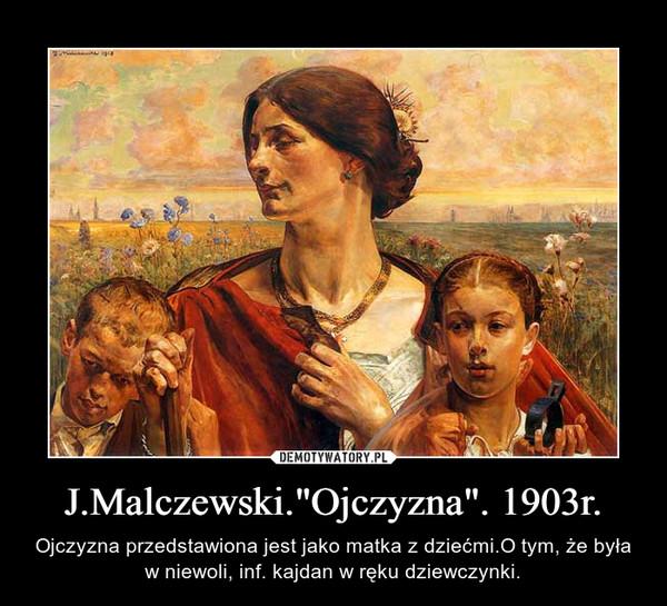 """J.Malczewski.""""Ojczyzna"""". 1903r. – Ojczyzna przedstawiona jest jako matka z dziećmi.O tym, że była w niewoli, inf. kajdan w ręku dziewczynki."""