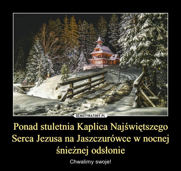 Ponad stuletnia Kaplica Najświętszego Serca Jezusa na Jaszczurówce w nocnej śnieżnej odsłonie – Chwalimy swoje!