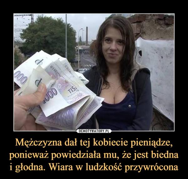 Mężczyzna dał tej kobiecie pieniądze, ponieważ powiedziała mu, że jest biedna i głodna. Wiara w ludzkość przywrócona –
