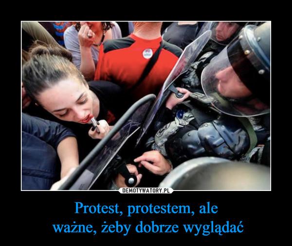 Protest, protestem, ale ważne, żeby dobrze wyglądać –