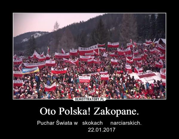 Oto Polska! Zakopane. – Puchar Świata w   skokach     narciarskich.                22.01.2017