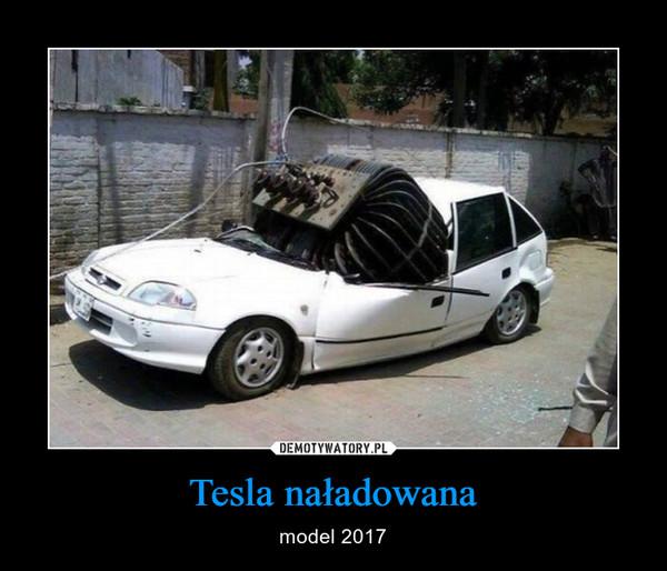Tesla naładowana – model 2017