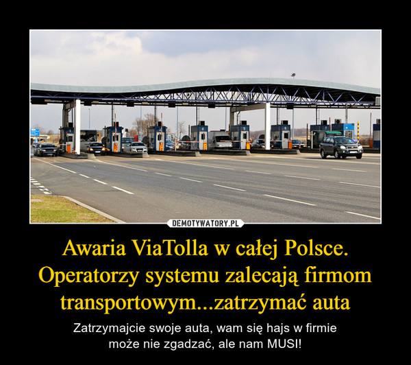 Awaria ViaTolla w całej Polsce. Operatorzy systemu zalecają firmom transportowym...zatrzymać auta – Zatrzymajcie swoje auta, wam się hajs w firmiemoże nie zgadzać, ale nam MUSI!