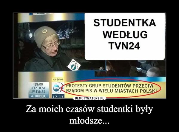 Za moich czasów studentki były młodsze... –