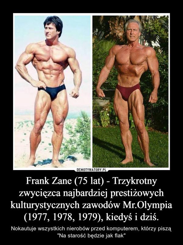 """Frank Zane (75 lat) - Trzykrotny zwycięzca najbardziej prestiżowych kulturystycznych zawodów Mr.Olympia (1977, 1978, 1979), kiedyś i dziś. – Nokautuje wszystkich nierobów przed komputerem, którzy piszą """"Na starość będzie jak flak"""""""