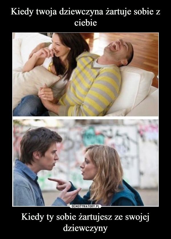 Kiedy ty sobie żartujesz ze swojej dziewczyny –