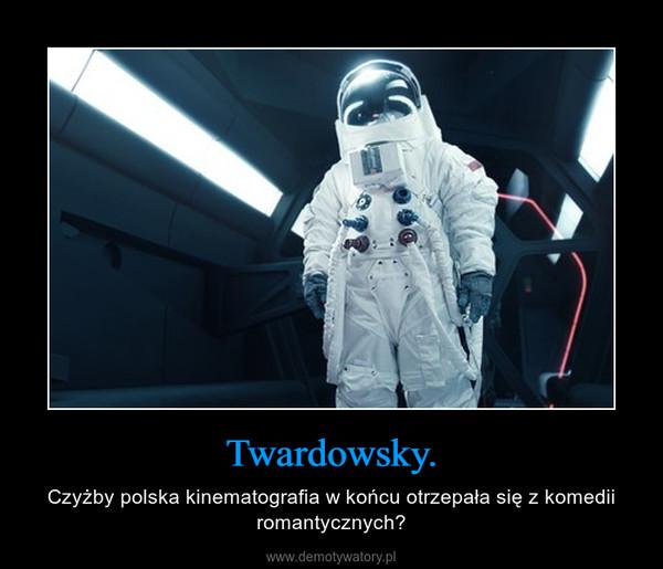 Twardowsky. – Czyżby polska kinematografia w końcu otrzepała się z komedii romantycznych?