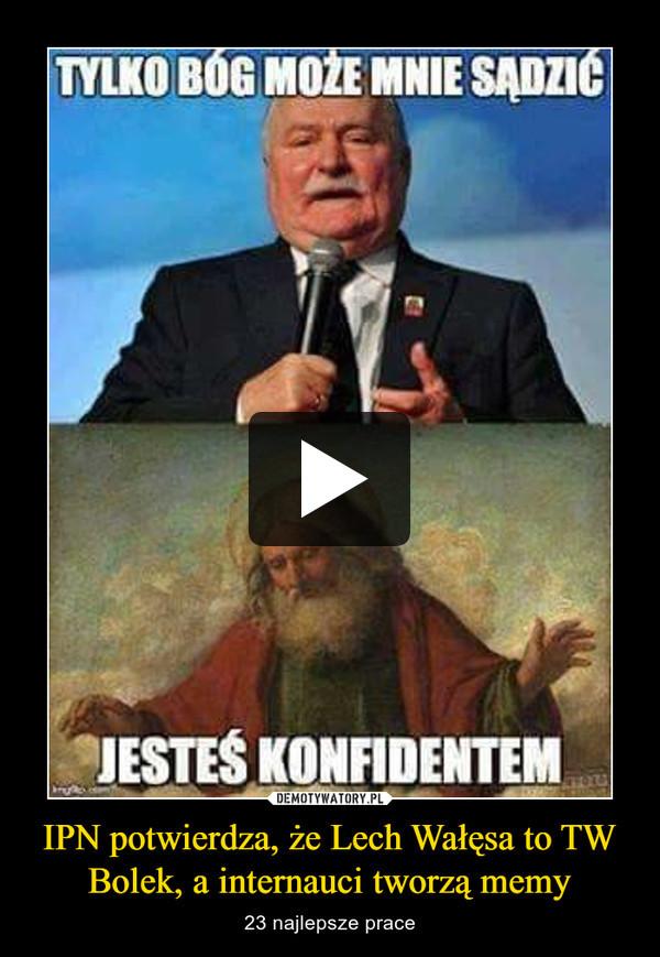 IPN potwierdza, że Lech Wałęsa to TW Bolek, a internauci tworzą memy – 23 najlepsze prace