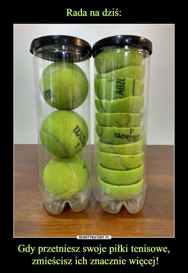 Gdy przetniesz swoje piłki tenisowe, zmieścisz ich znacznie więcej! –