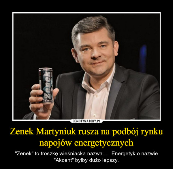 """Zenek Martyniuk rusza na podbój rynku napojów energetycznych – """"Zenek"""" to troszkę wieśniacka nazwa....  Energetyk o nazwie """"Akcent"""" byłby dużo lepszy."""