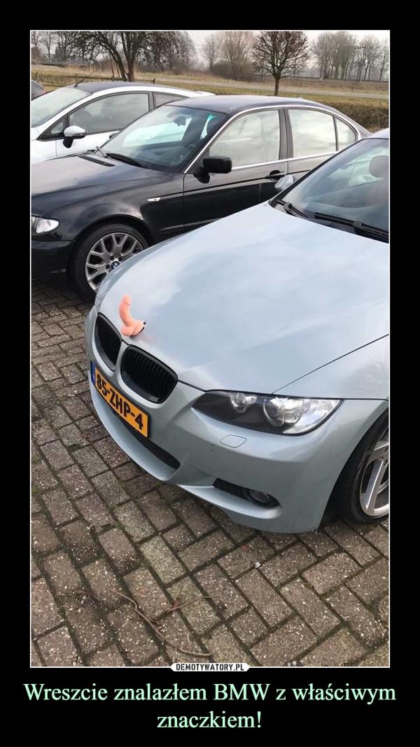 Wreszcie znalazłem BMW z właściwym znaczkiem! –
