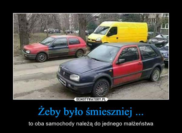 Żeby było śmieszniej ... – to oba samochody należą do jednego małżeństwa