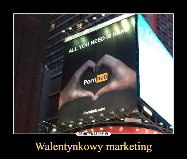 Walentynkowy marketing –  all you need is hand pornhub