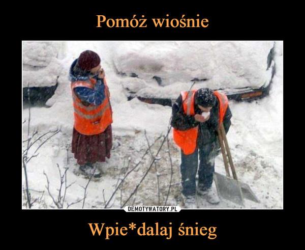 Wpie*dalaj śnieg –