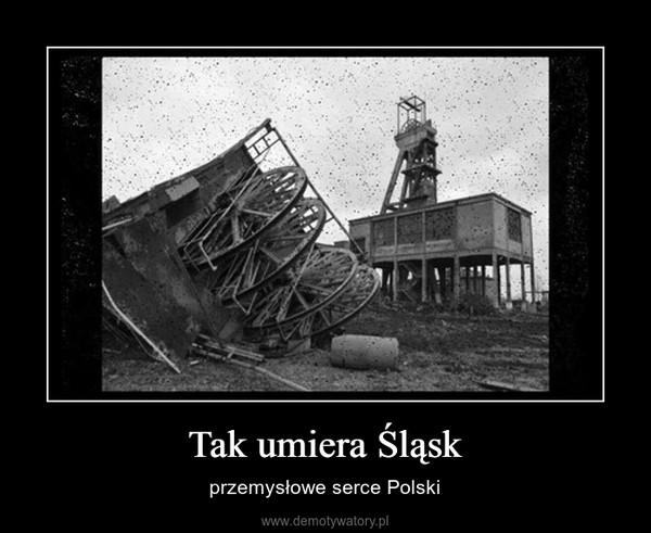 Tak umiera Śląsk – przemysłowe serce Polski
