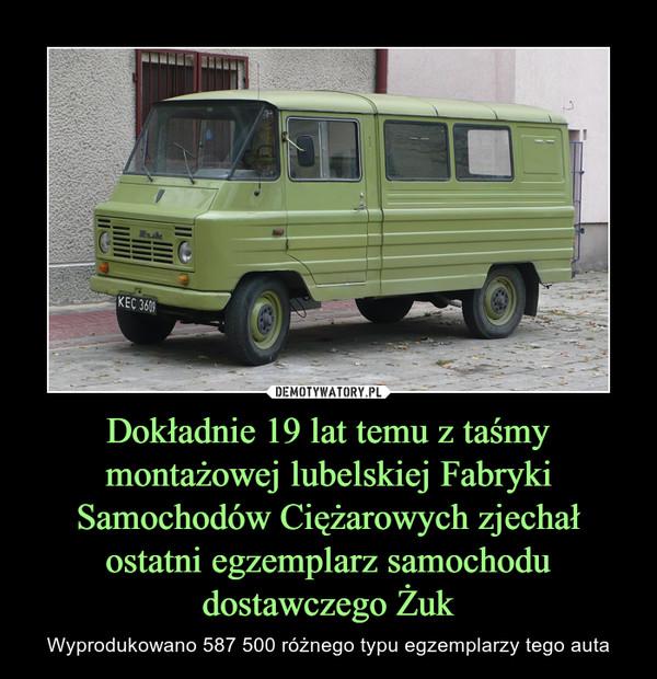 Dokładnie 19 lat temu z taśmy montażowej lubelskiej Fabryki Samochodów Ciężarowych zjechał ostatni egzemplarz samochodu dostawczego Żuk – Wyprodukowano 587 500 różnego typu egzemplarzy tego auta