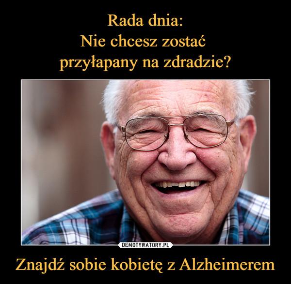 Znajdź sobie kobietę z Alzheimerem –