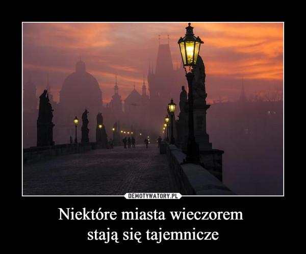Niektóre miasta wieczorem stają się tajemnicze –