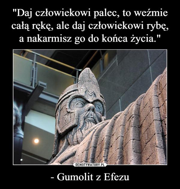 - Gumolit z Efezu –