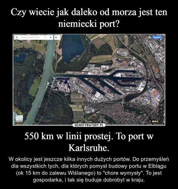 """550 km w linii prostej. To port w Karlsruhe. – W okolicy jest jeszcze kilka innych dużych portów. Do przemyśleń dla wszystkich tych, dla których pomysł budowy portu w Elblągu (ok 15 km do zalewu Wiślanego) to """"chore wymysły"""". To jest gospodarka, i tak się buduje dobrobyt w kraju."""