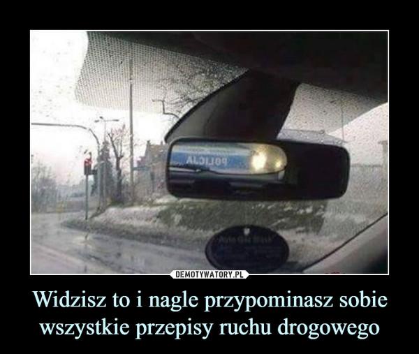 Widzisz to i nagle przypominasz sobie wszystkie przepisy ruchu drogowego –
