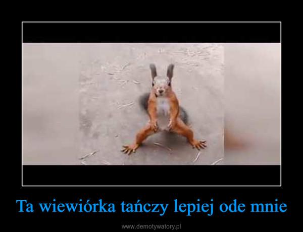 Ta wiewiórka tańczy lepiej ode mnie –