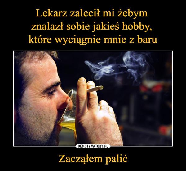 Zacząłem palić –