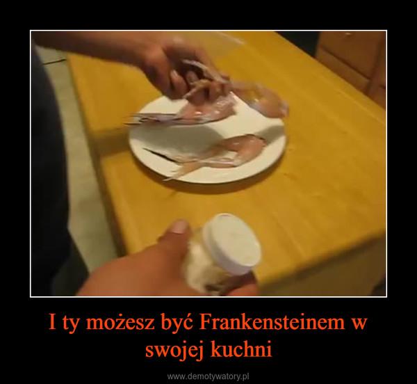 I ty możesz być Frankensteinem w swojej kuchni –