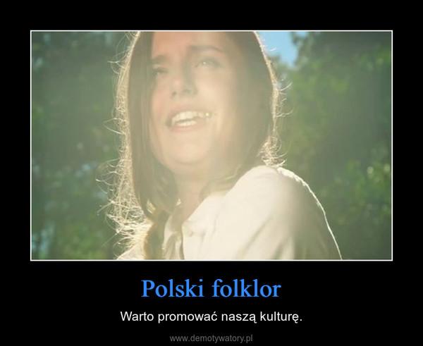 Polski folklor – Warto promować naszą kulturę.
