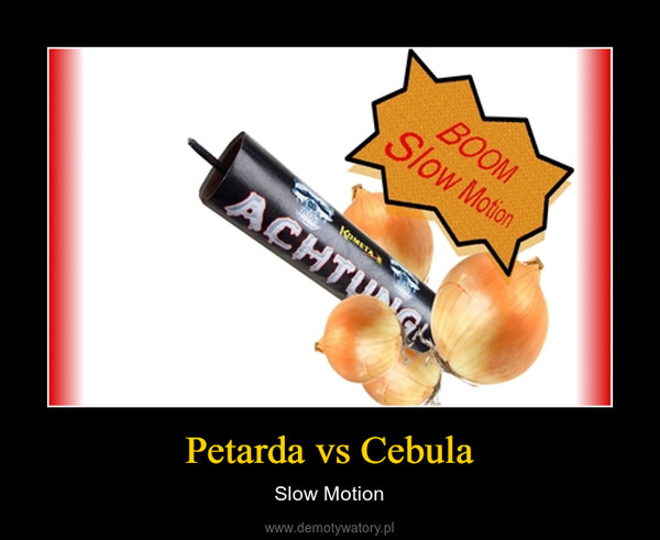Petarda vs Cebula – Slow Motion
