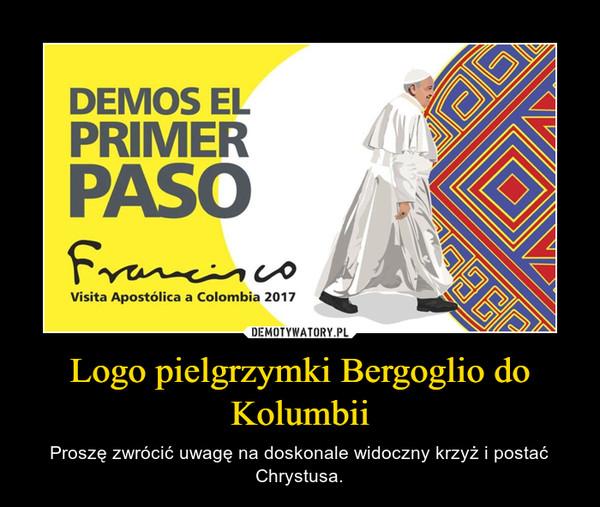Logo pielgrzymki Bergoglio do Kolumbii – Proszę zwrócić uwagę na doskonale widoczny krzyż i postać Chrystusa.
