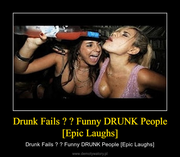 Drunk Fails  – Drunk Fails