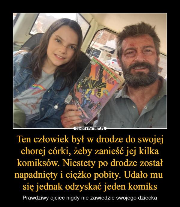 Ten człowiek był w drodze do swojej chorej córki, żeby zanieść jej kilka komiksów. Niestety po drodze został napadnięty i ciężko pobity. Udało mu się jednak odzyskać jeden komiks – Prawdziwy ojciec nigdy nie zawiedzie swojego dziecka