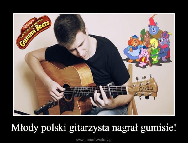 Młody polski gitarzysta nagrał gumisie! –