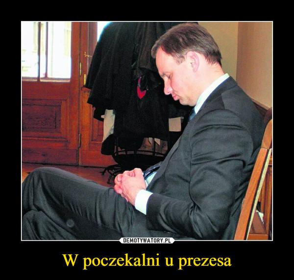 W poczekalni u prezesa –