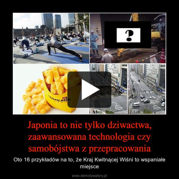 Japonia to nie tylko dziwactwa, zaawansowana technologia czy samobójstwa z przepracowania – Oto 16 przykładów na to, że Kraj Kwitnącej Wiśni to wspaniałe miejsce