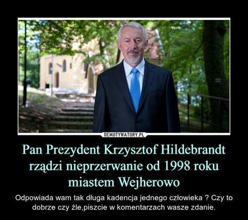 Pan Prezydent Krzysztof Hildebrandt rządzi nieprzerwanie od 1998 roku miastem Wejherowo