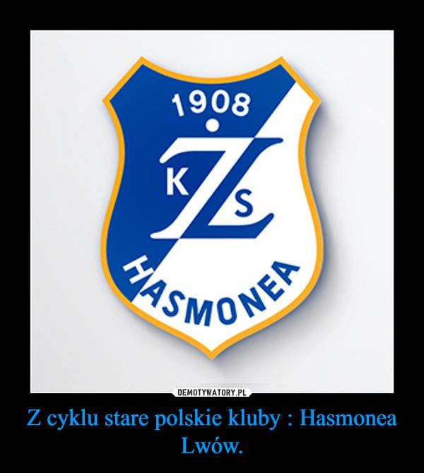 Z cyklu stare polskie kluby : Hasmonea Lwów. –