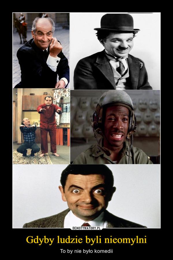 Gdyby ludzie byli nieomylni – To by nie było komedii